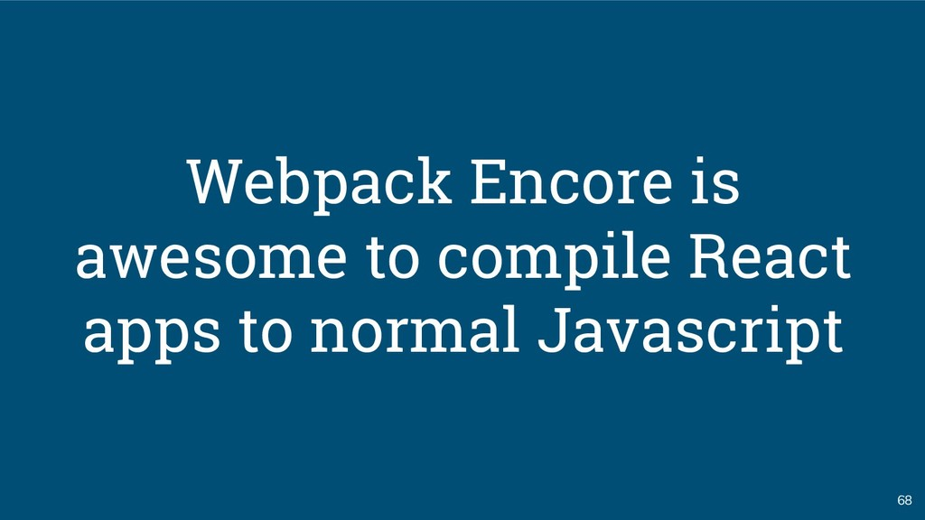 68 Webpack Encore is awesome to compile React a...