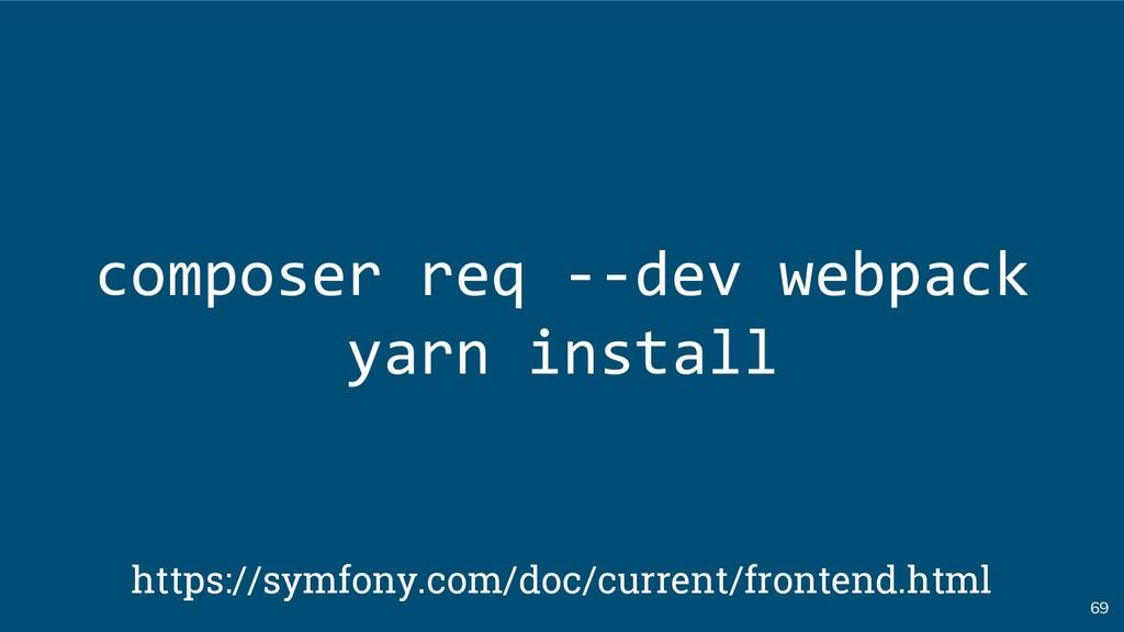 69 composer req --dev webpack yarn install http...