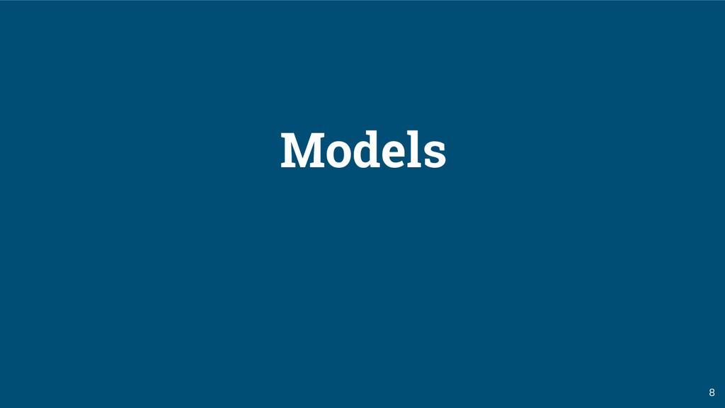 8 Models