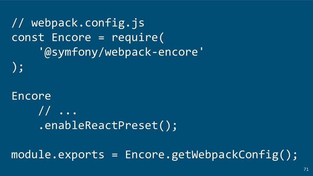 71 // webpack.config.js const Encore = require(...