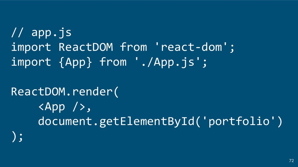 72 // app.js import ReactDOM from 'react-dom'; ...