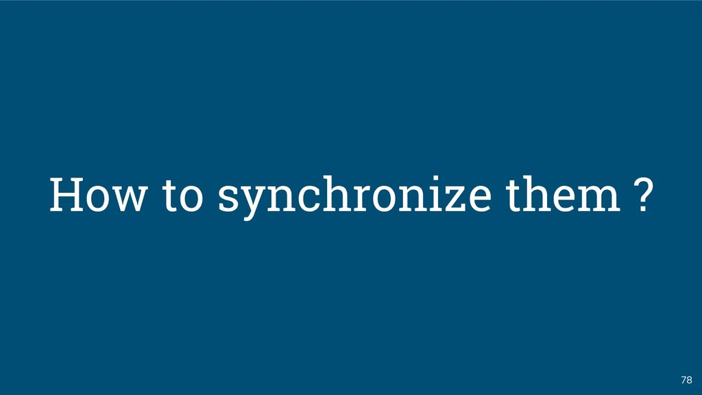 78 How to synchronize them ?