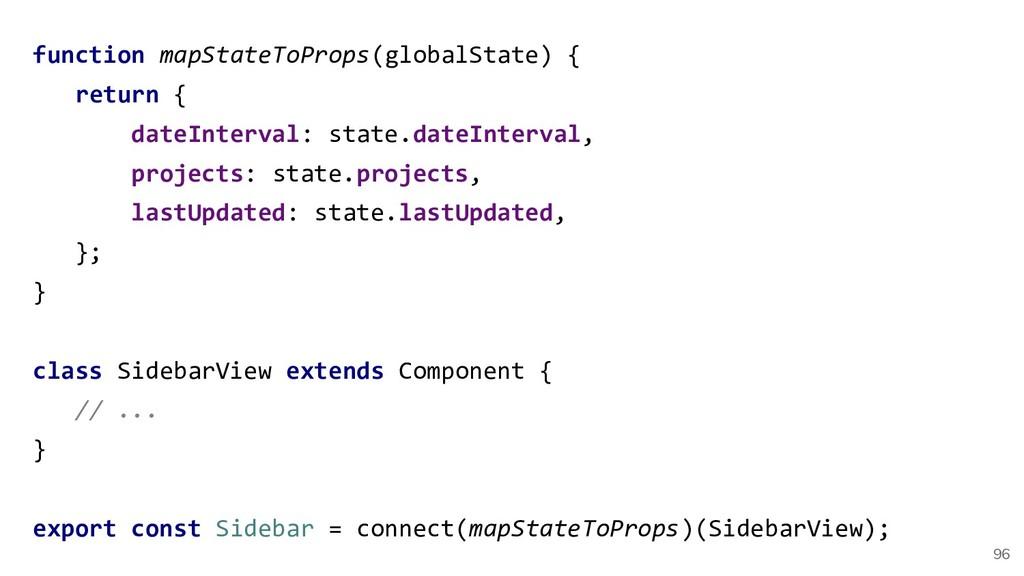 96 function mapStateToProps(globalState) { retu...