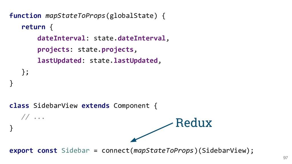 97 function mapStateToProps(globalState) { retu...