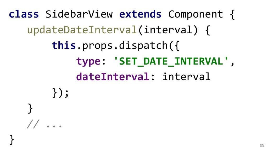99 class SidebarView extends Component { update...