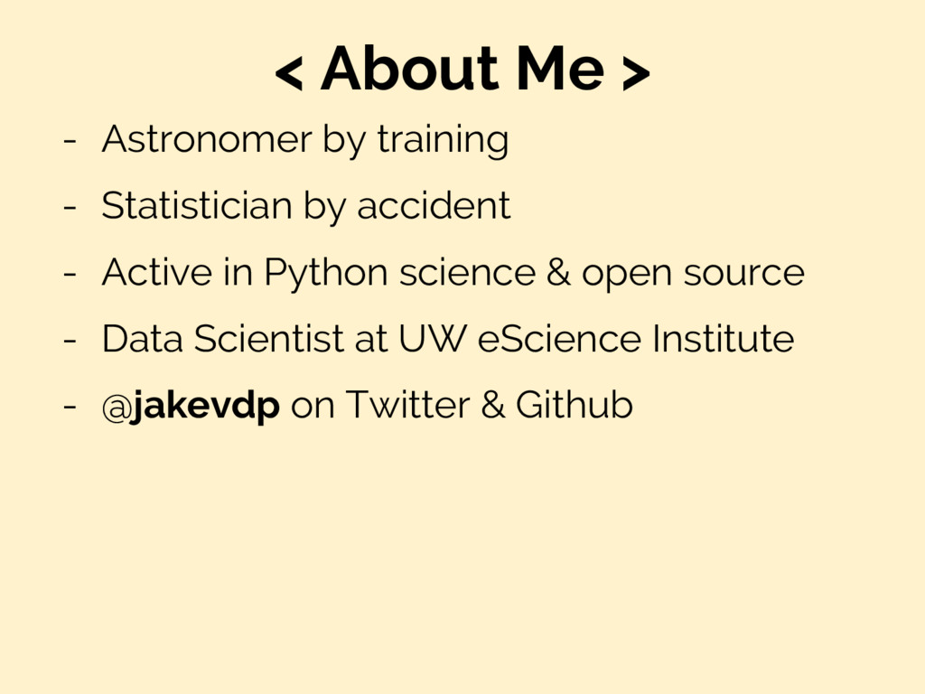 < About Me > - Astronomer by training - Statist...