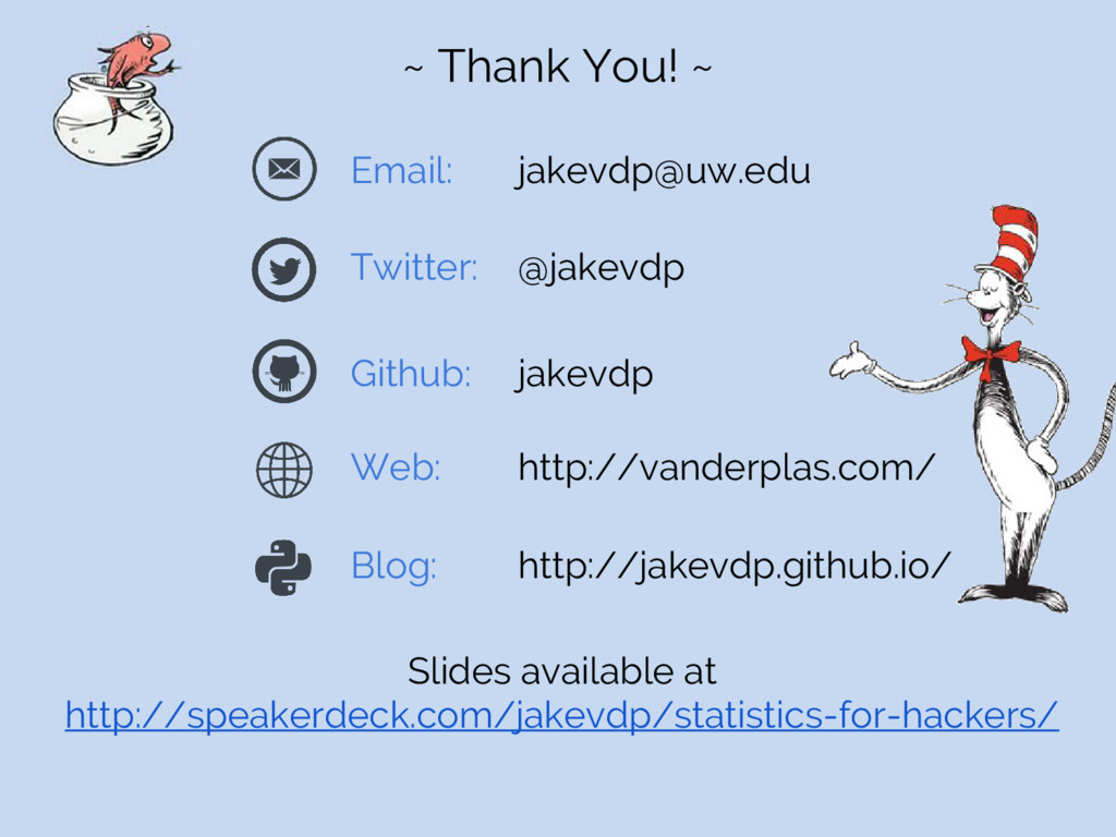~ Thank You! ~ Email: jakevdp@uw.edu Twitter: @...