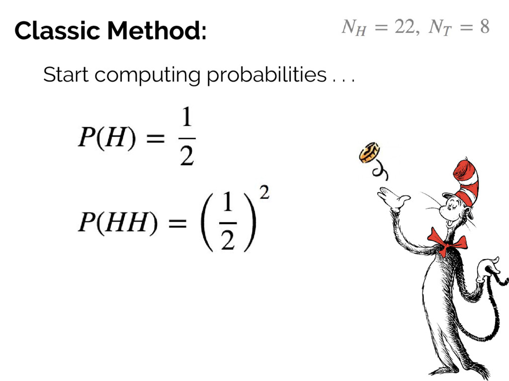 Classic Method: Start computing probabilities ....