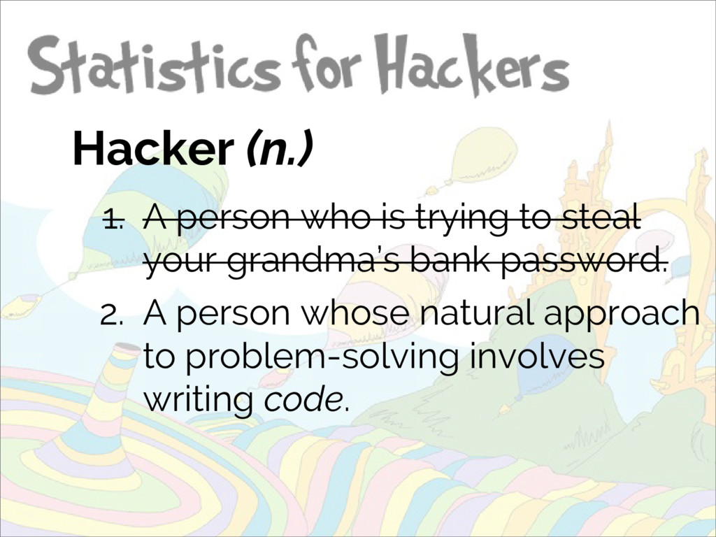 Hacker (n.) 1. A person who is trying to steal ...