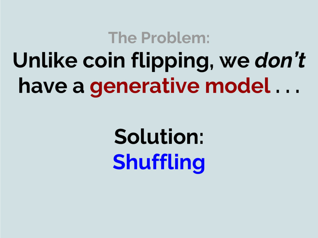 The Problem: Unlike coin flipping, we don't hav...