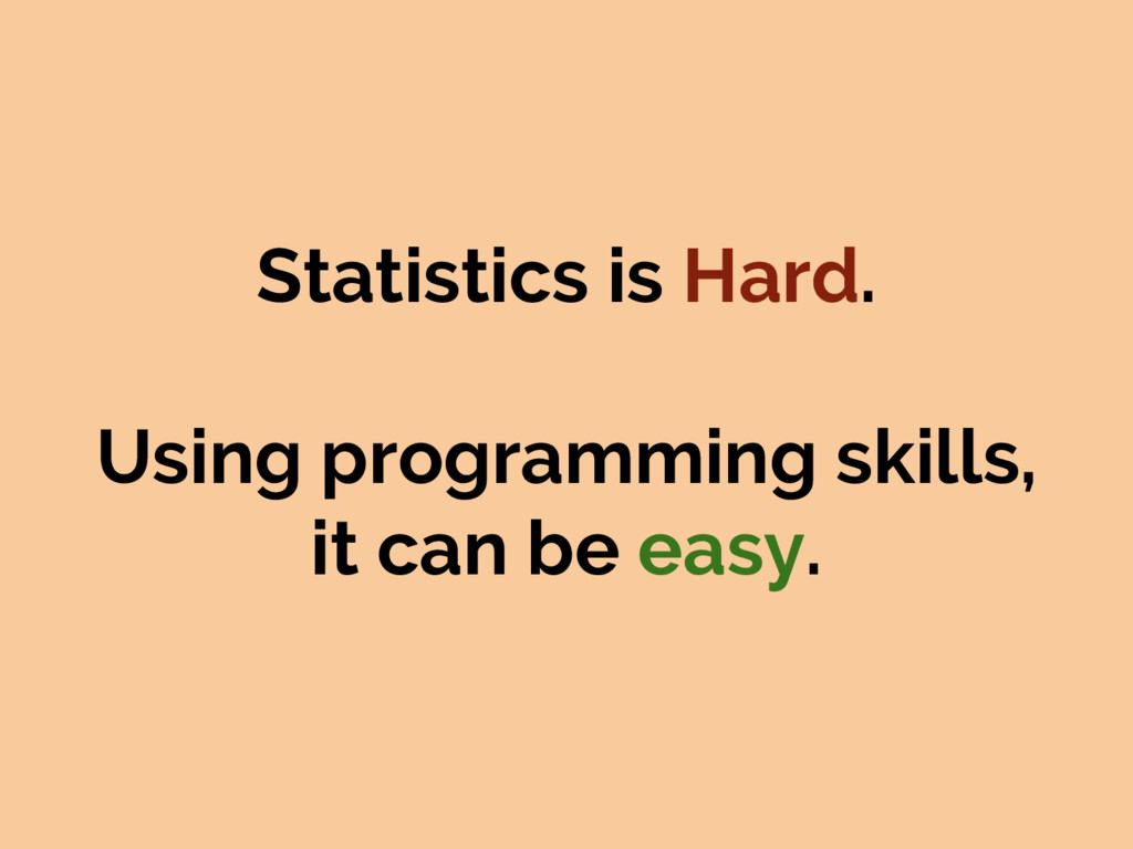 Statistics is Hard. Using programming skills, i...