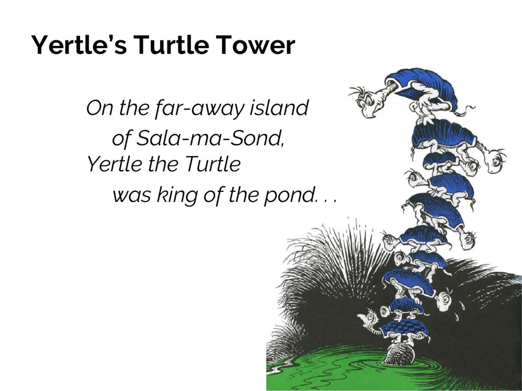 Yertle's Turtle Tower On the far-away island of...