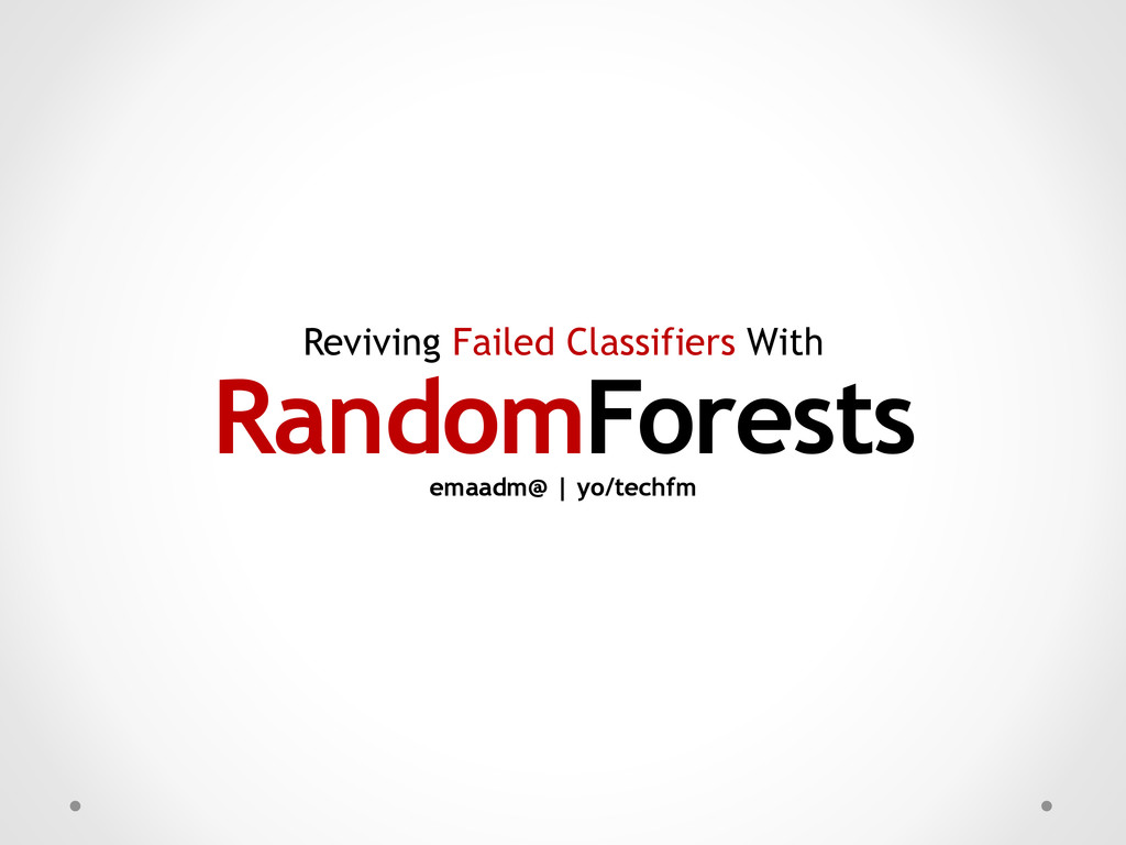 Reviving Failed Classifiers With RandomForests ...