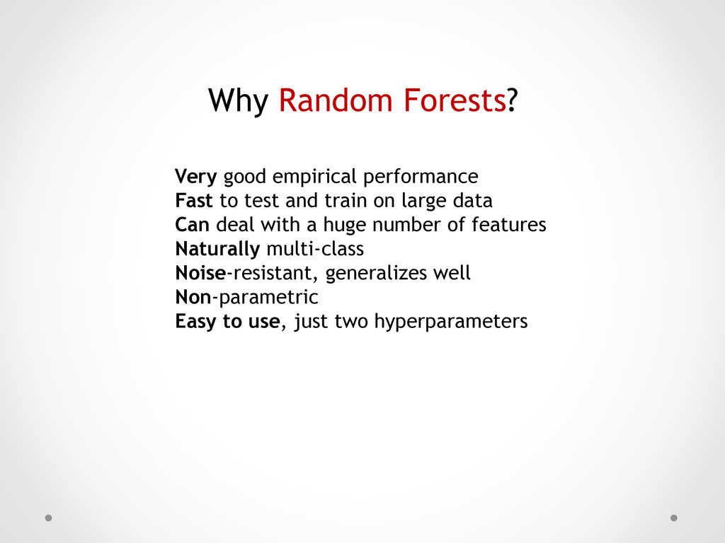 Why Random Forests? Very good empirical perform...