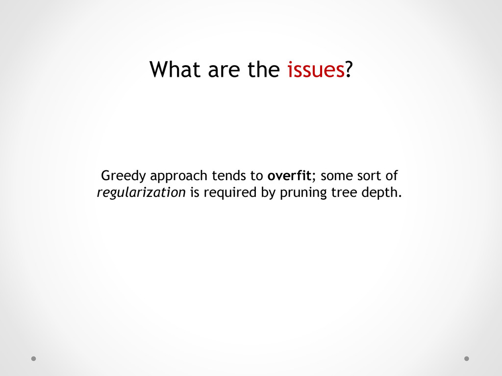 What are the issues? Greedy approach tends to o...