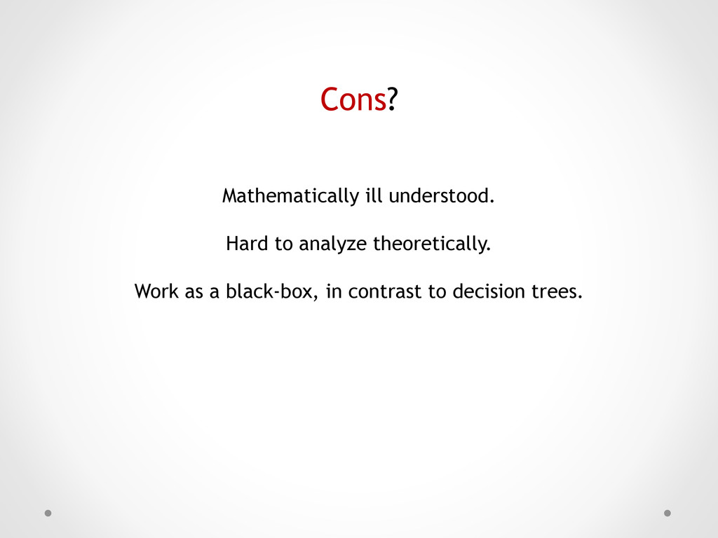 Cons? Mathematically ill understood. Hard to an...