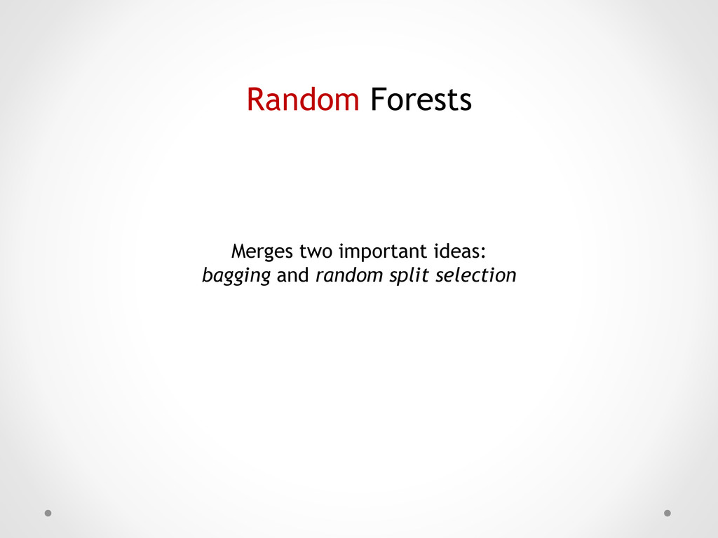 Random Forests Merges two important ideas: bagg...