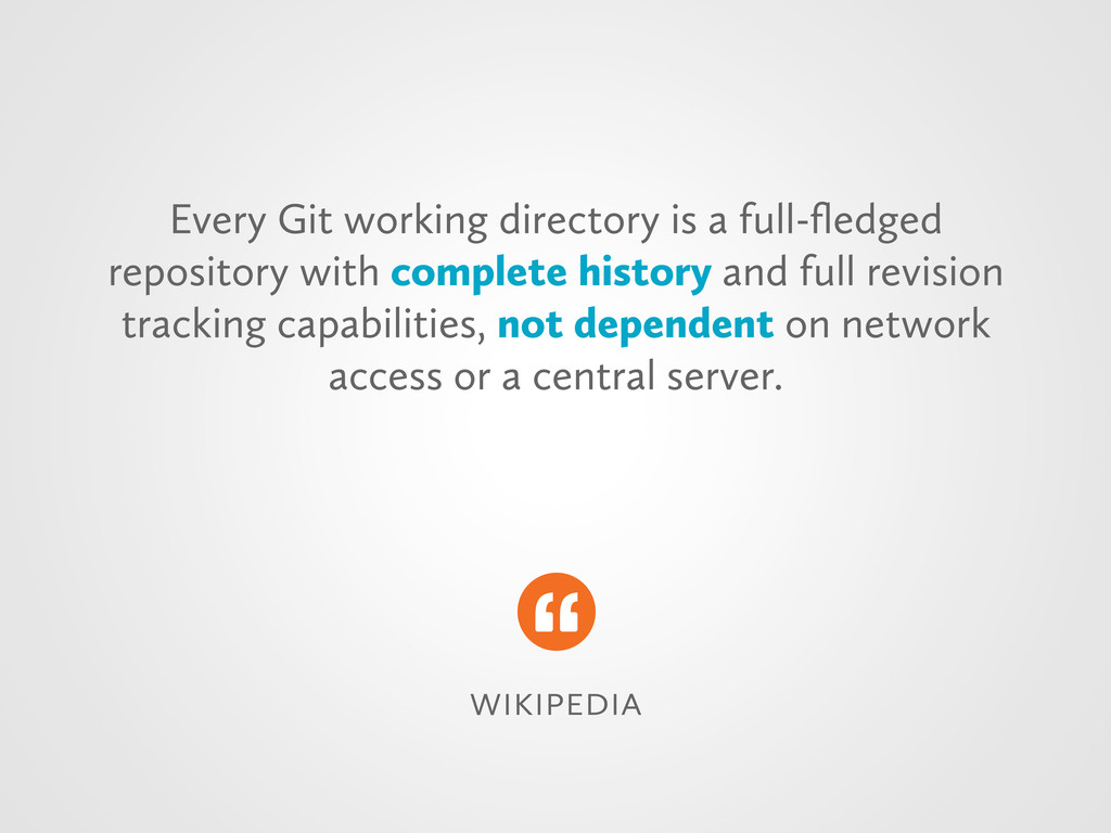  Every Git working directory is a full...