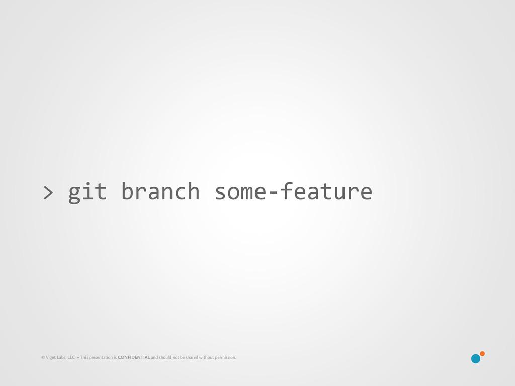 > git branch some-‐feature © Viget La...