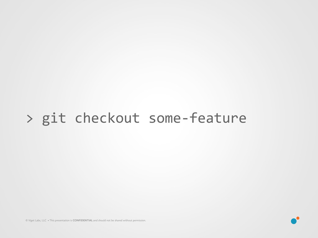 > git checkout some-‐feature © Viget ...