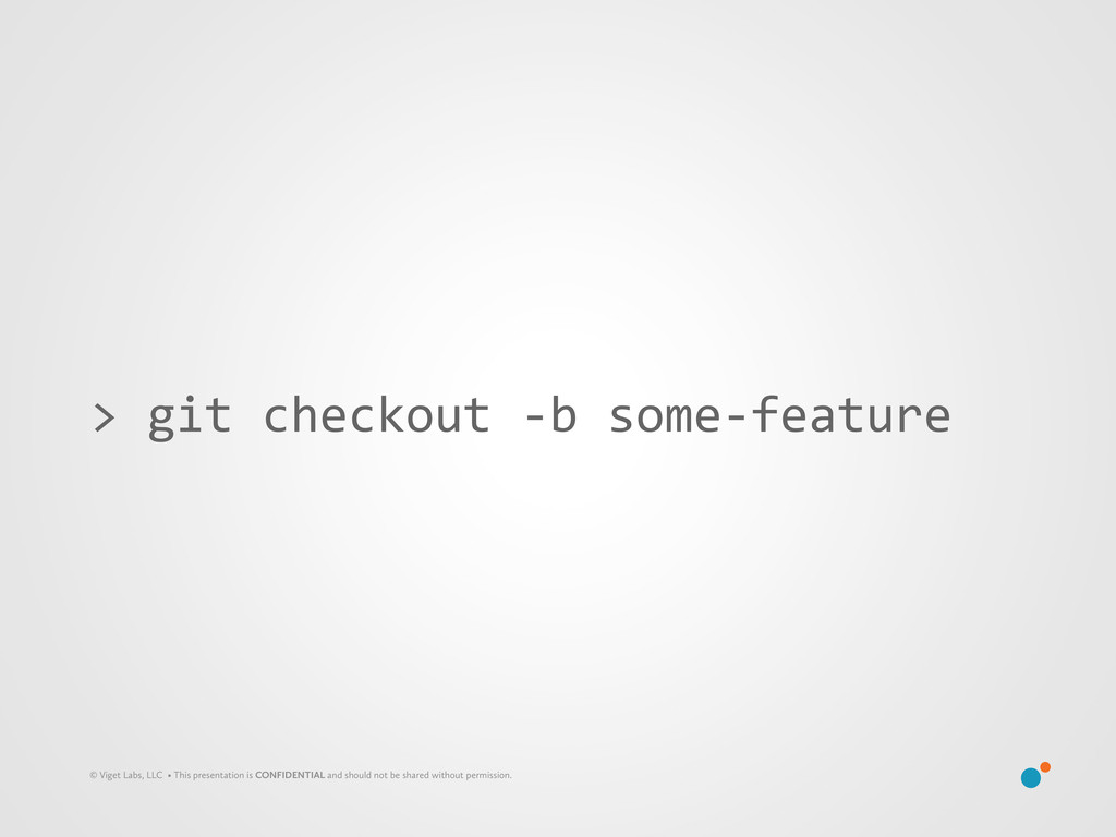 > git checkout -‐b some-‐feature ...