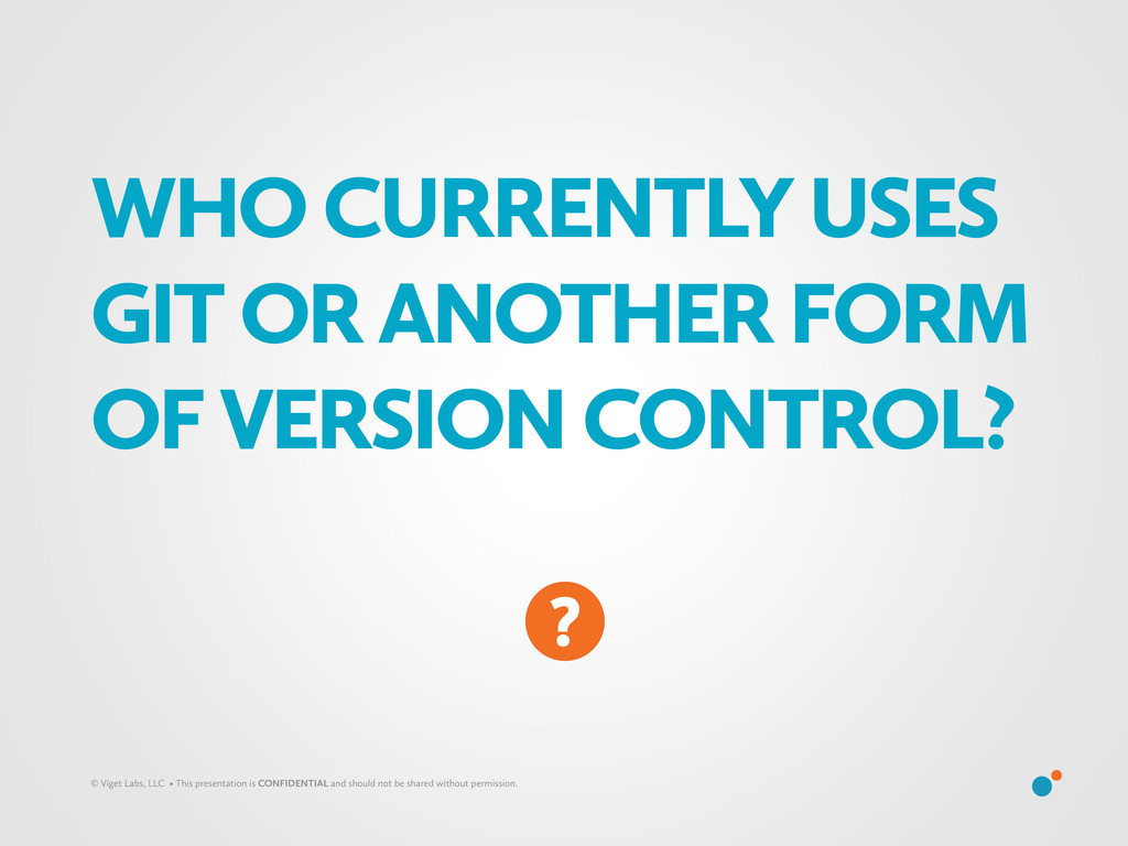 WHO CURRENTLY USES GIT OR ANOTHER FORM OF VERSI...