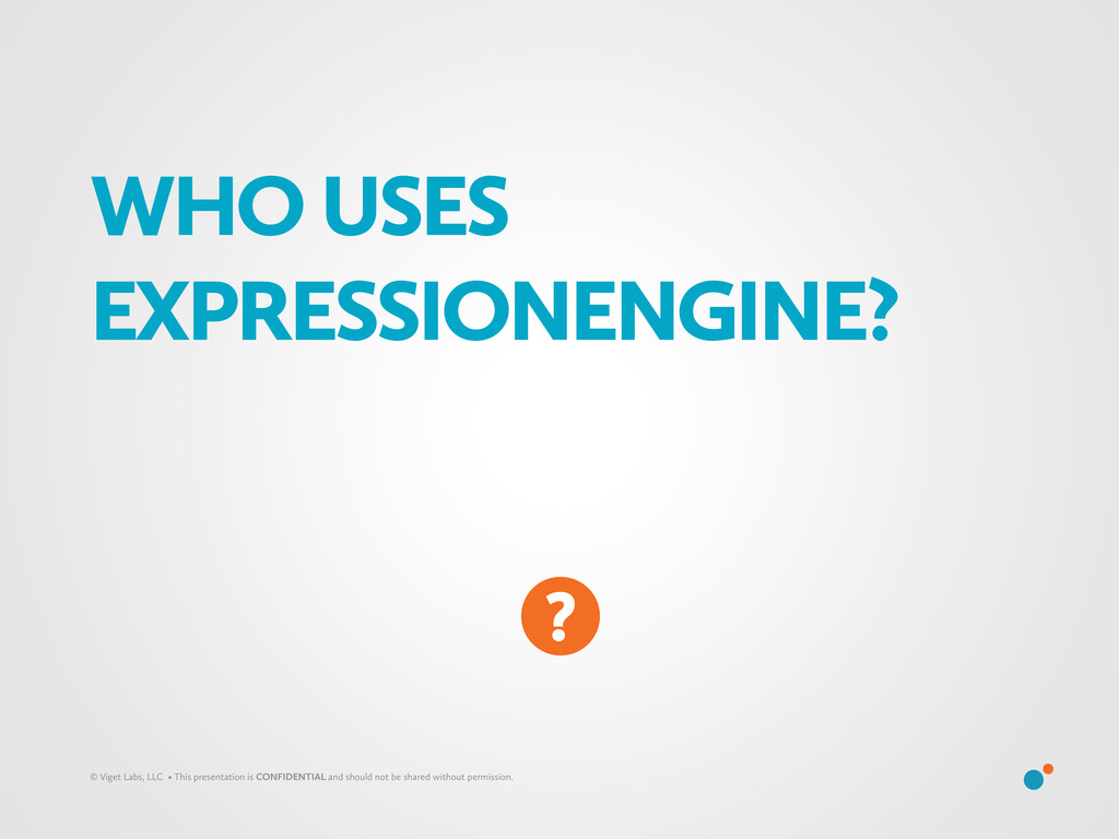 WHO USES EXPRESSIONENGINE? © Viget Labs, LLC • ...