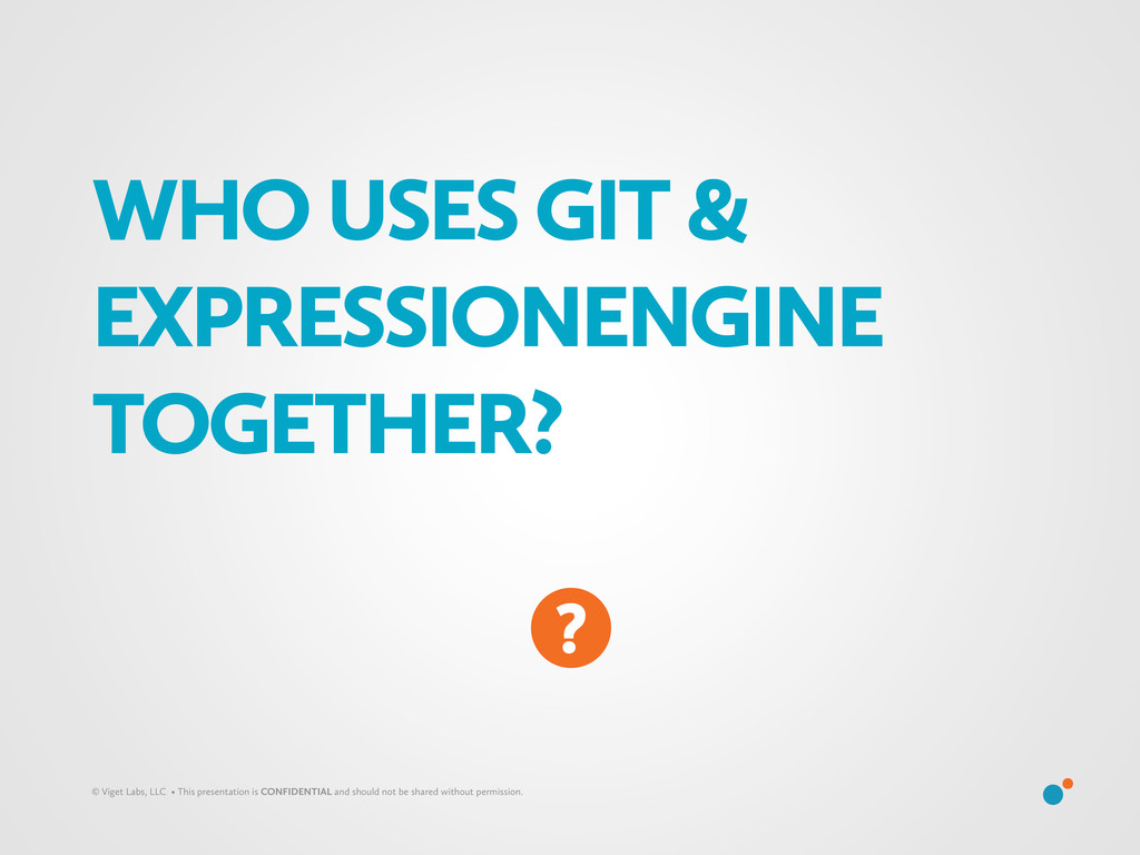 WHO USES GIT & EXPRESSIONENGINE TOGETHER? © Vig...