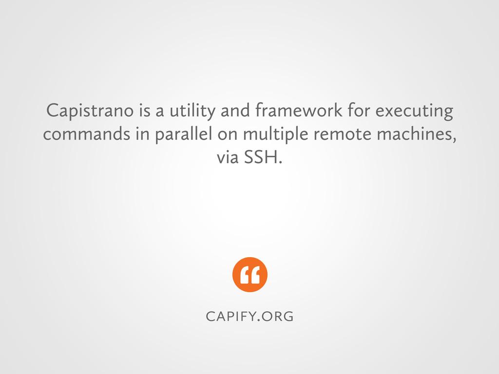 . Capistrano is a utility and framewor...