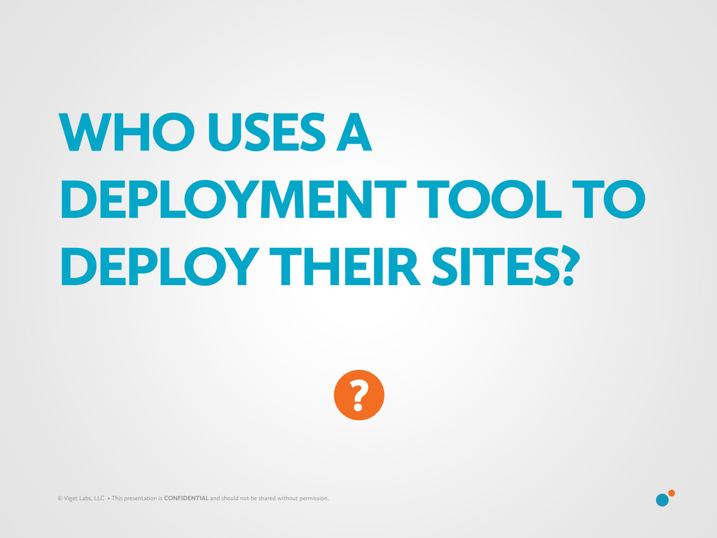 WHO USES A DEPLOYMENT TOOL TO DEPLOY THEIR SITE...