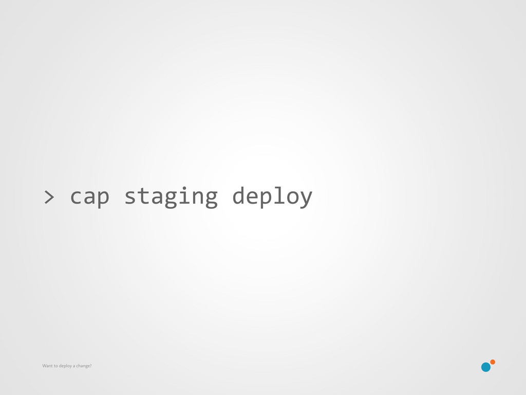 > cap staging deploy Want to deploy a ...