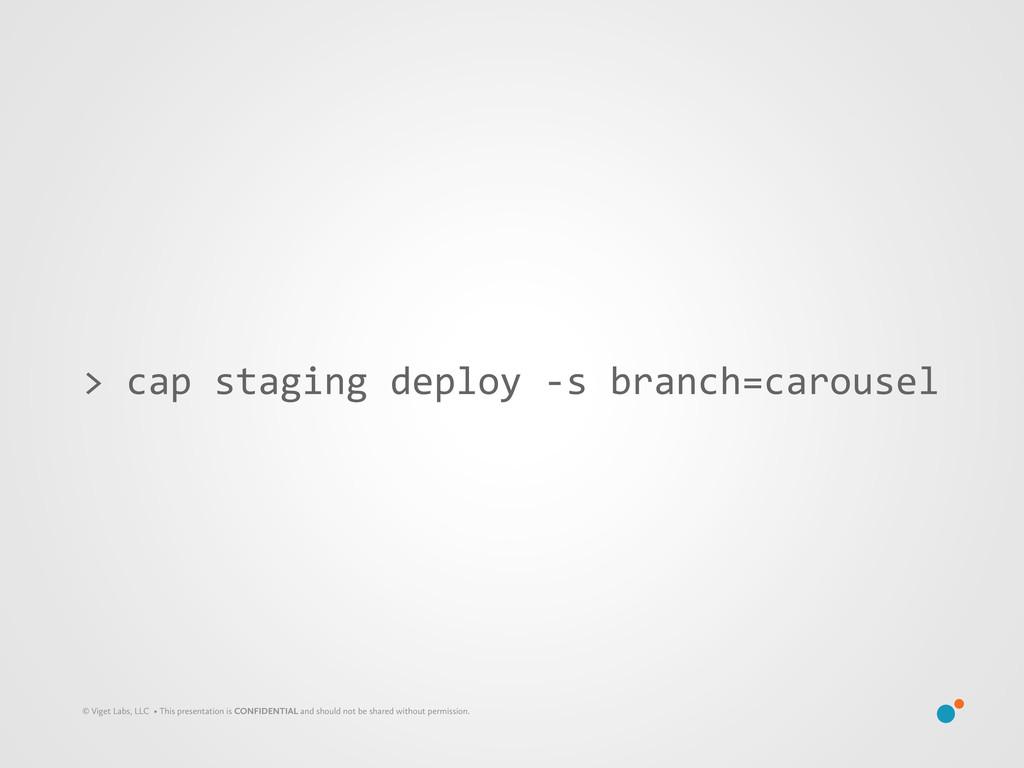 > cap staging deploy -‐s branch...