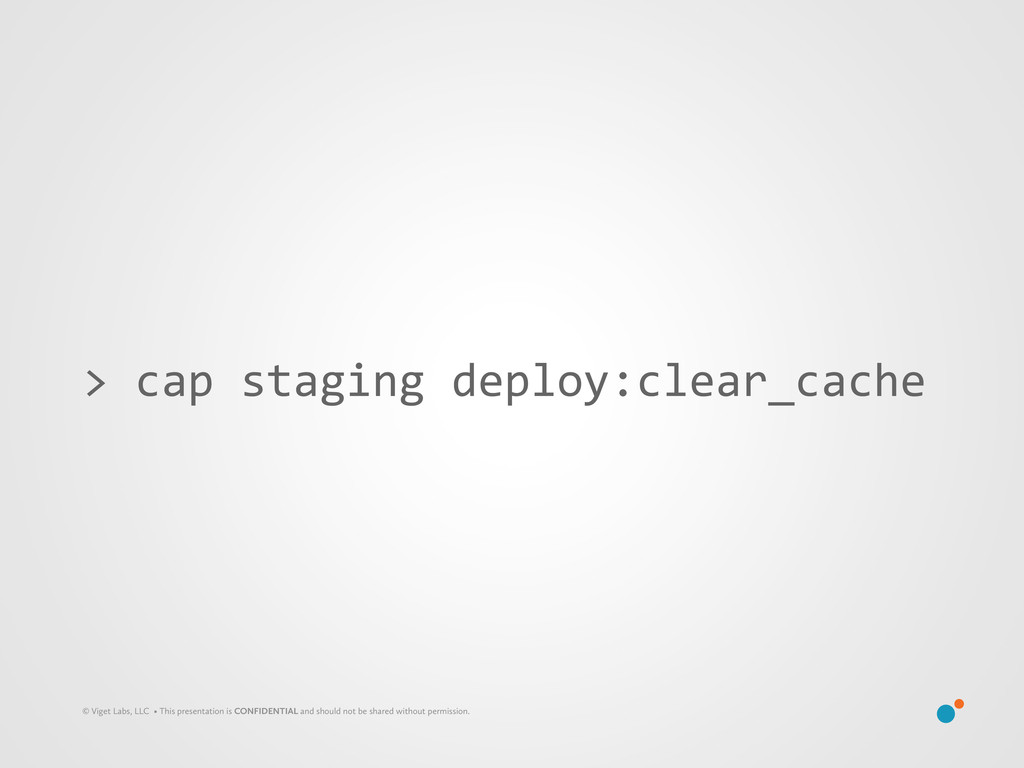 > cap staging deploy:clear_cache © Vig...