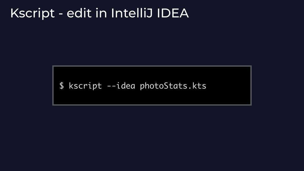 Kscript - edit in IntelliJ IDEA $ kscript --ide...