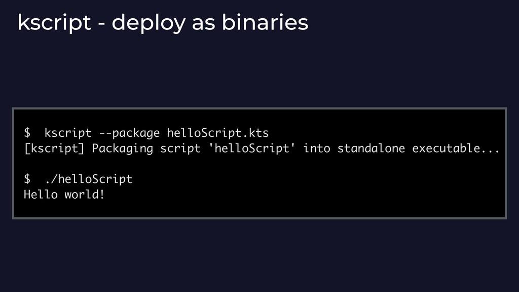 kscript - deploy as binaries $ kscript --packag...