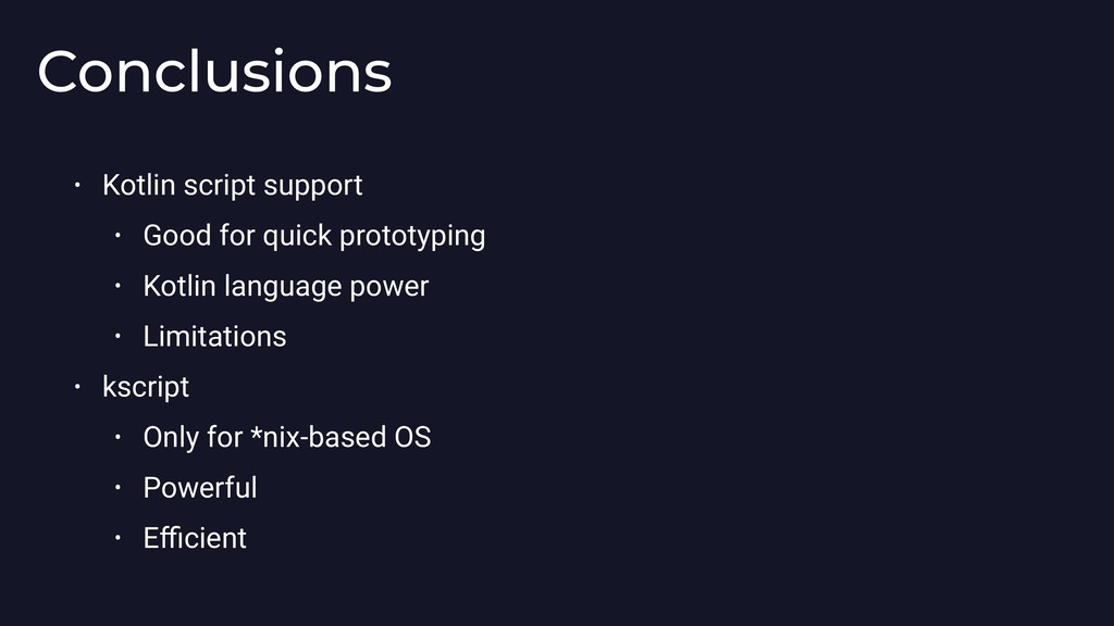 Conclusions • Kotlin script support • Good for ...