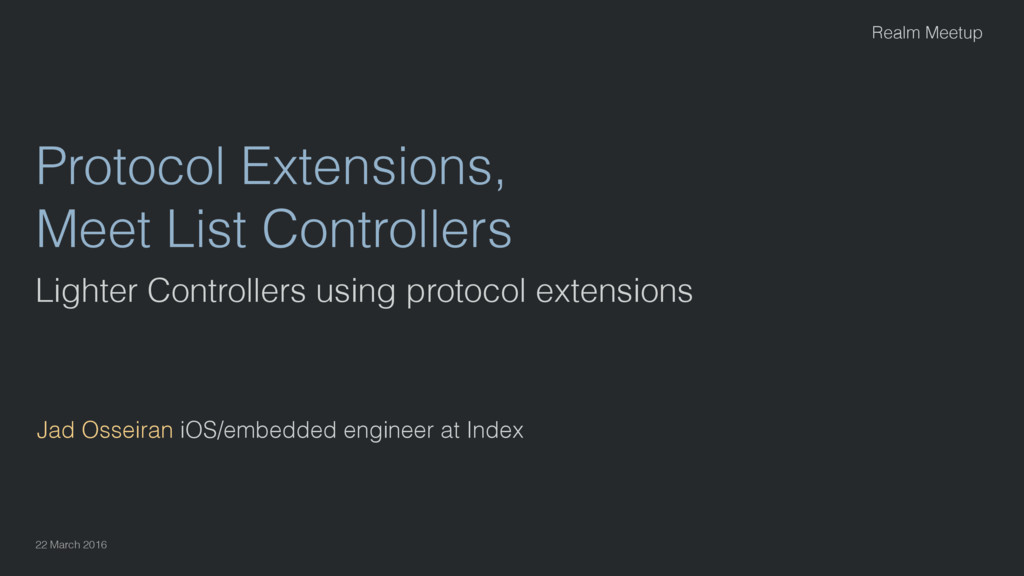 Protocol Extensions, Meet List Controllers Jad ...
