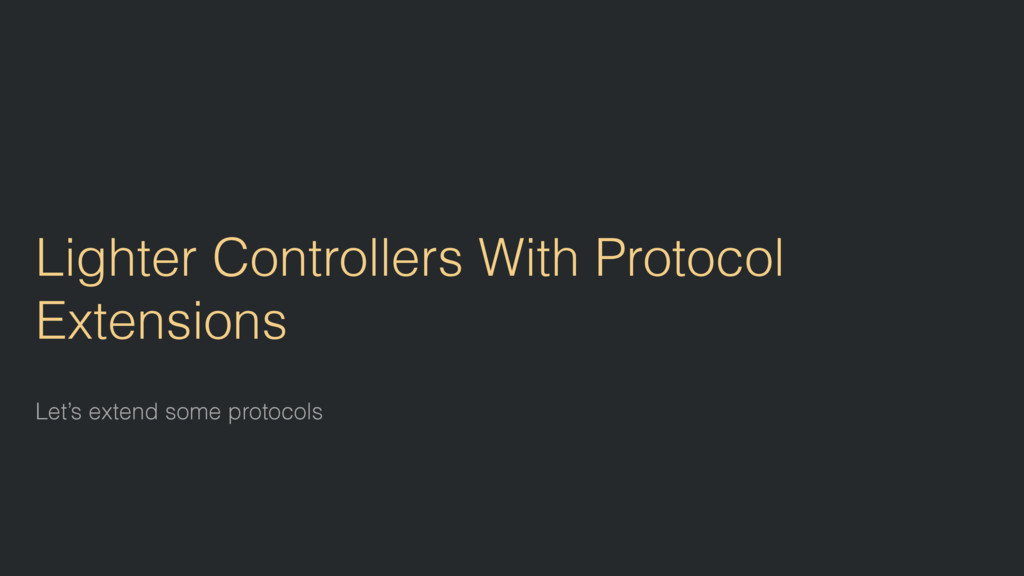 Lighter Controllers With Protocol Extensions Le...