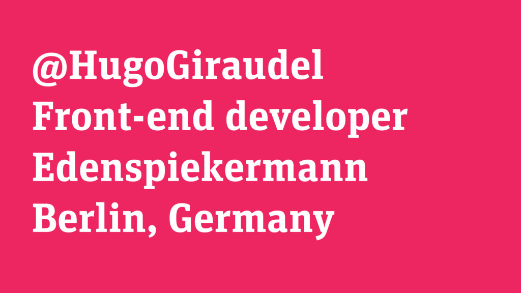 @HugoGiraudel Front-end developer Edenspiekerma...