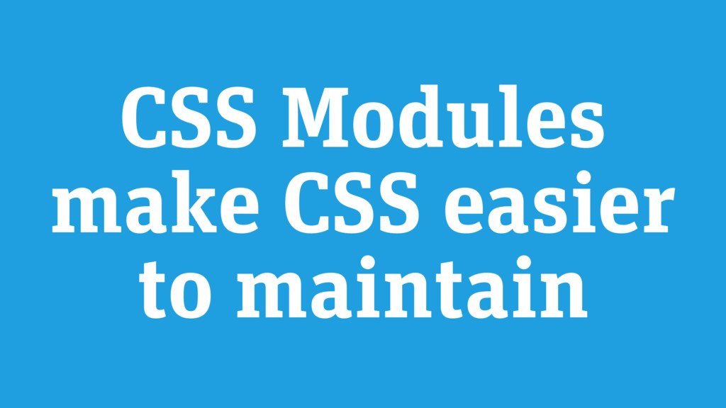 CSS Modules make CSS easier to maintain