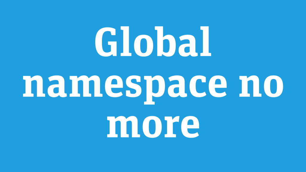 Global namespace no more