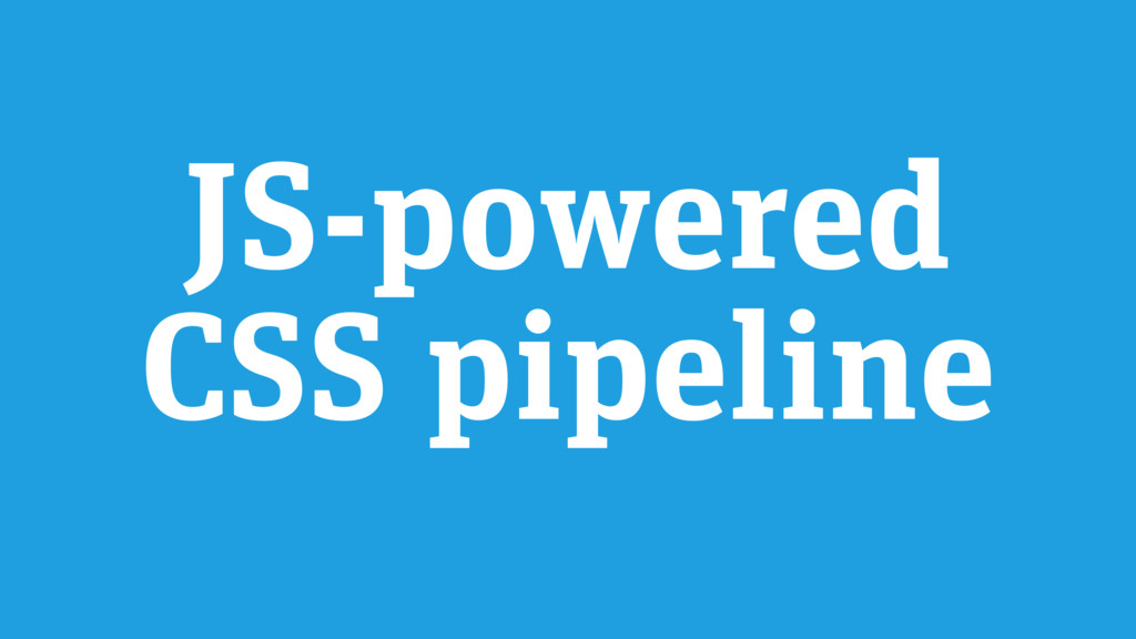 JS-powered CSS pipeline