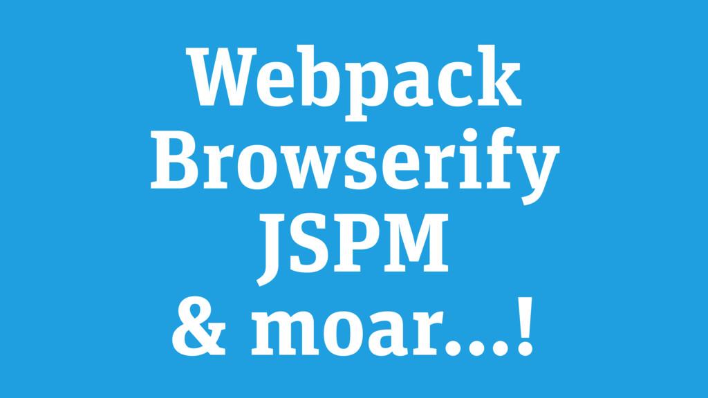 Webpack Browserify JSPM & moar…!