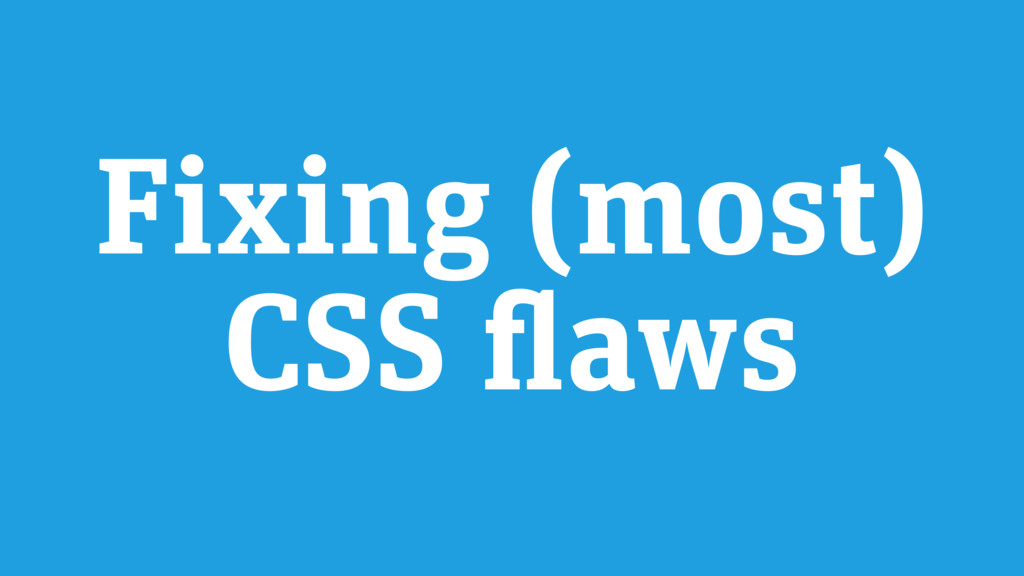Fixing (most) CSS flaws