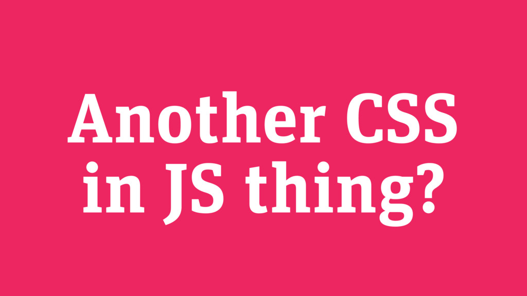 Another CSS in JS thing?