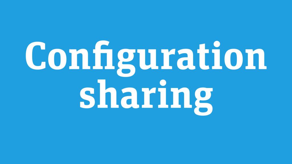 Configuration sharing