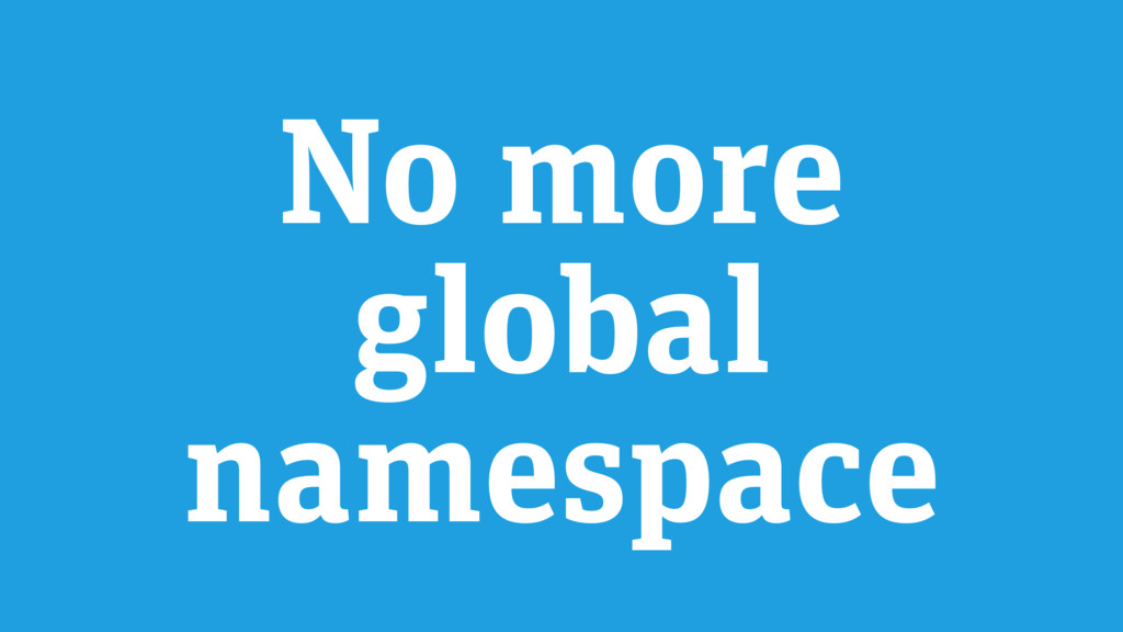 No more global namespace