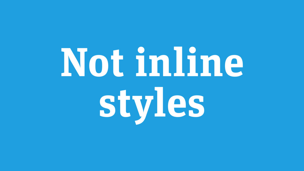 Not inline styles