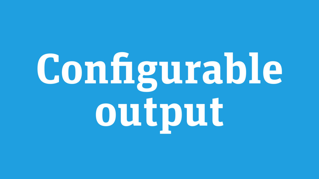Configurable output