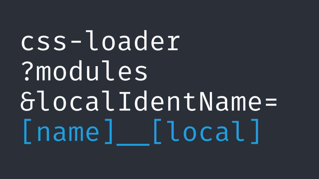css-loader ?modules &localIdentName=